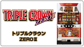 TRIPLE CROWN ZERO2